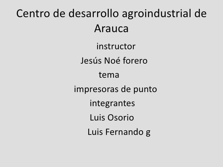 Centro de desarrollo agroindustrial de Arauca <br />                                    instructor<br />                  ...
