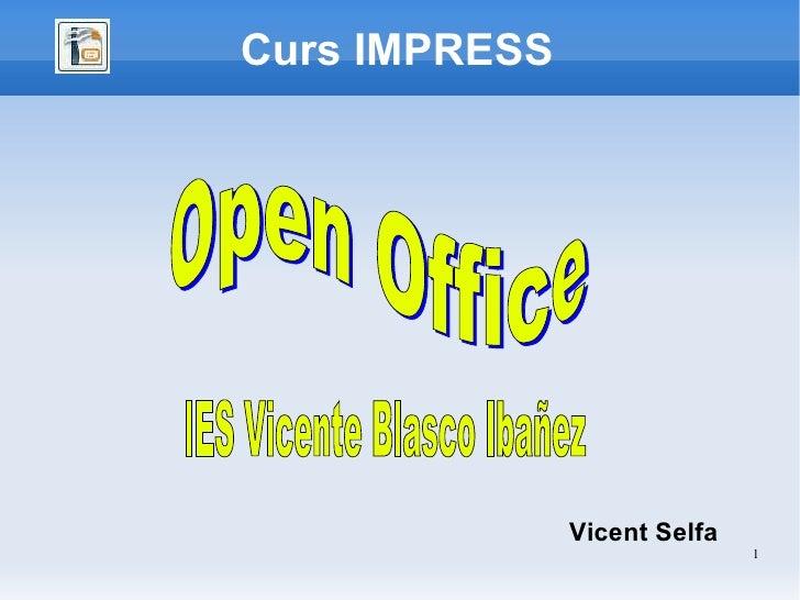 Curs IMPRESS Vicent Selfa IES Vicente Blasco Ibañez Open Office