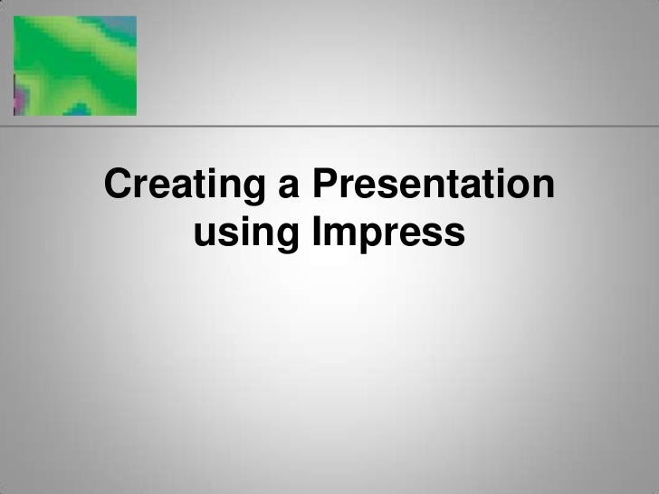 Creating a Presentation    using Impress