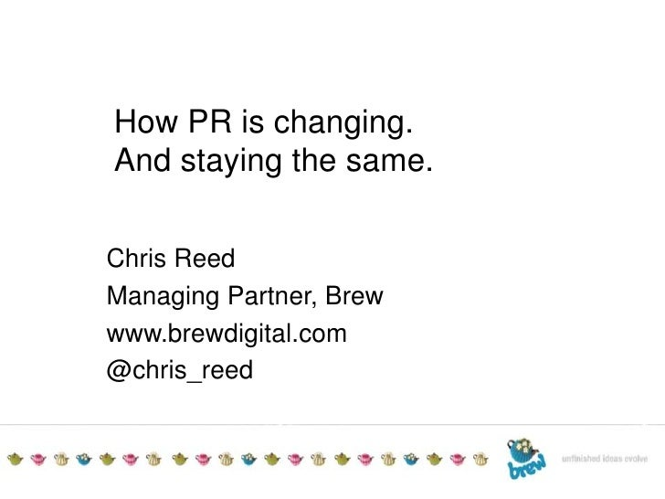 TITLE TO GO HEREAdditional detailsDate<br />How PR is changing.<br />And staying the same.<br />Chris Reed<br />Managing P...
