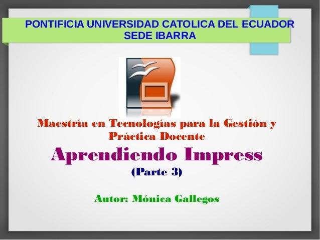 PONTIFICIA UNIVERSIDAD CATOLICA DEL ECUADOR SEDE IBARRA Maestría en Tecnologías para la Gestión y Práctica Docente Aprendi...