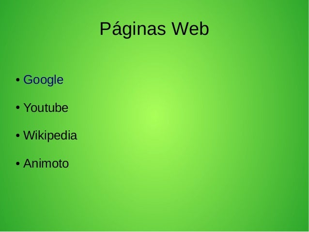 Páginas Web ●  Google  ●  Youtube  ●  Wikipedia  ●  Animoto