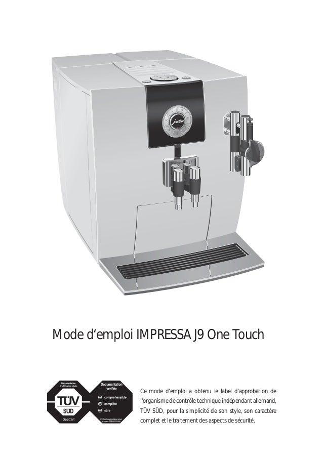 Mode d'emploi IMPRESSA J9 One Touch Ce mode d'emploi a obtenu le label d'approbation de l'organisme de contrôle technique ...