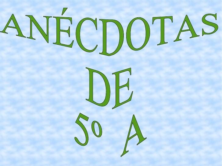 ANÉCDOTAS  DE 5º  A
