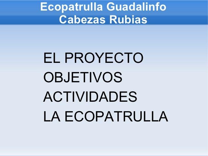Ecopatrulla Guadalinfo Cabezas Rubias <ul><li>EL PROYECTO