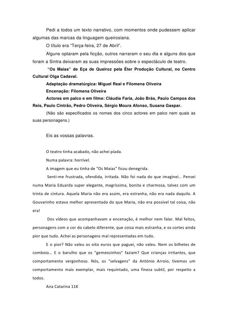 Pedi a todos um texto narrativo, com momentos onde pudessem aplicar algumas das marcas da linguagem queirosiana.          ...