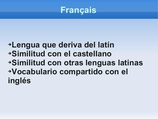Français ➔Lengua que deriva del latín ➔Similitud con el castellano ➔Similitud con otras lenguas latinas ➔Vocabulario compa...