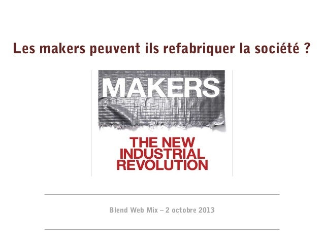 Les makers peuvent ils refabriquer la société ?  Blend Web Mix – 2 octobre 2013