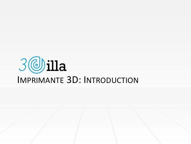 IMPRIMANTE 3D: INTRODUCTION