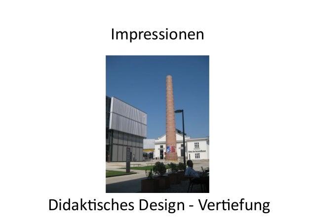 Impressionen   Didak/sches  Design  -‐  Ver/efung