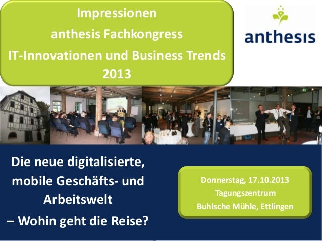 Impressionen anthesis Fachkongress IT-Innovationen und Business Trends 2013  Die neue digitalisierte, mobile Geschäfts- un...