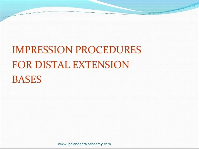 IMPRESSION PROCEDURES FOR DISTAL EXTENSION BASES  www.indiandentalacademy.com