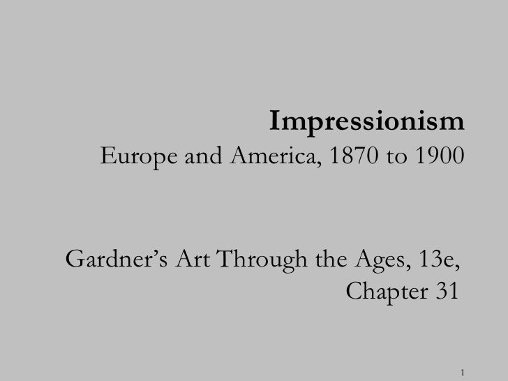 "Impressionism   Europe and America, 1870 to 1900Gardner""s Art Through the Ages, 13e,                         Chapter 31   ..."