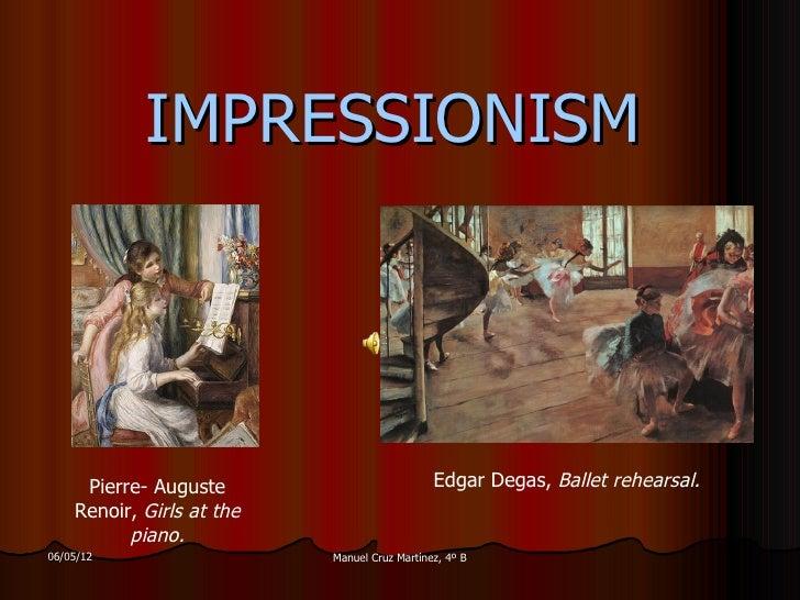 IMPRESSIONISM     Pierre- Auguste                          Edgar Degas, Ballet rehearsal.    Renoir, Girls at the         ...