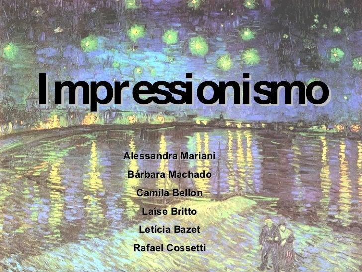 Impressionismo Alessandra Mariani Bárbara Machado Camila Bellon Laíse Britto Letícia Bazet Rafael Cossetti