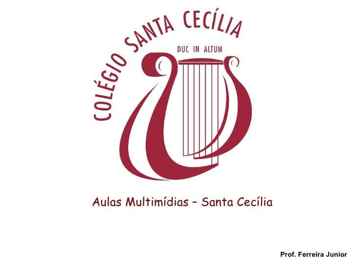 Aulas Multimídias – Santa Cecília Prof. Ferreira Junior