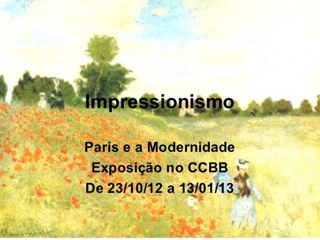 ImpressionismoParis e a Modernidade Exposição no CCBBDe 23/10/12 a 13/01/13