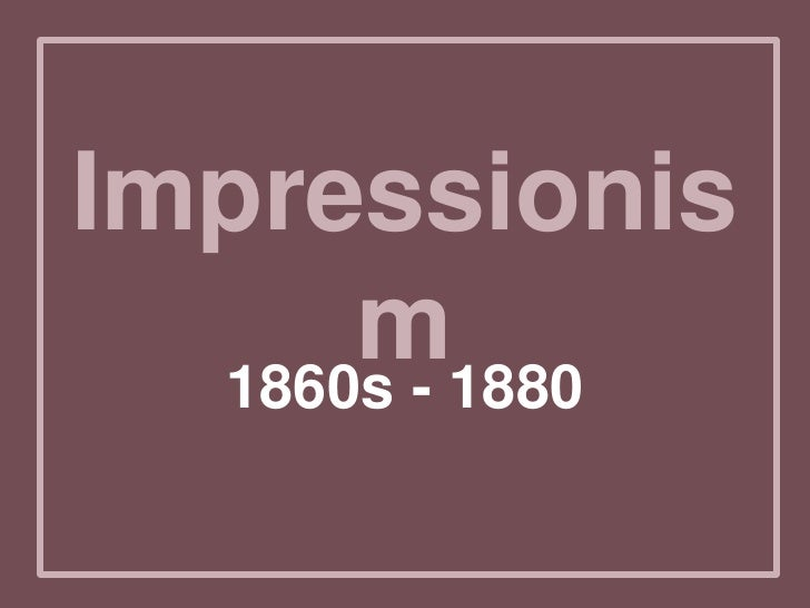 Impressionism<br />1860s - 1880<br />