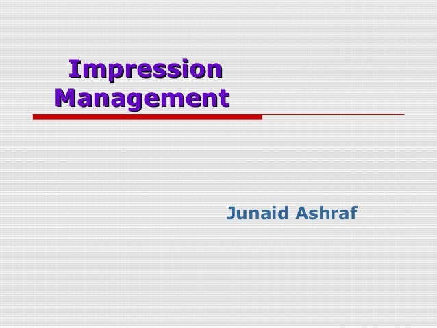 Impression Management  Junaid Ashraf