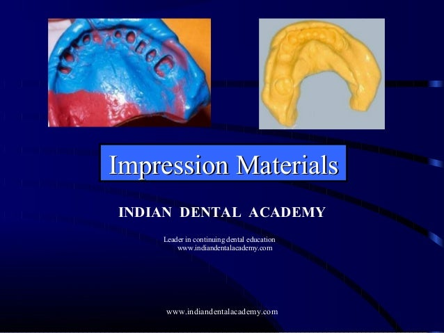 Impression MaterialsImpression Materials INDIAN DENTAL ACADEMY Leader in continuing dental education www.indiandentalacade...