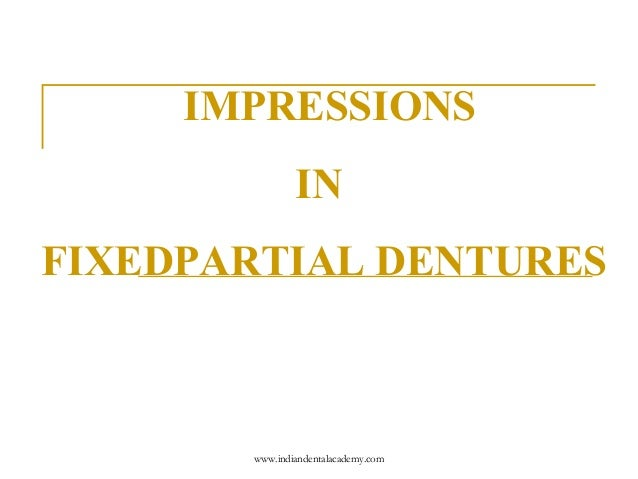 Impressions for fixed partial dentures  /certified fixed orthodontic courses by Indian dental academy