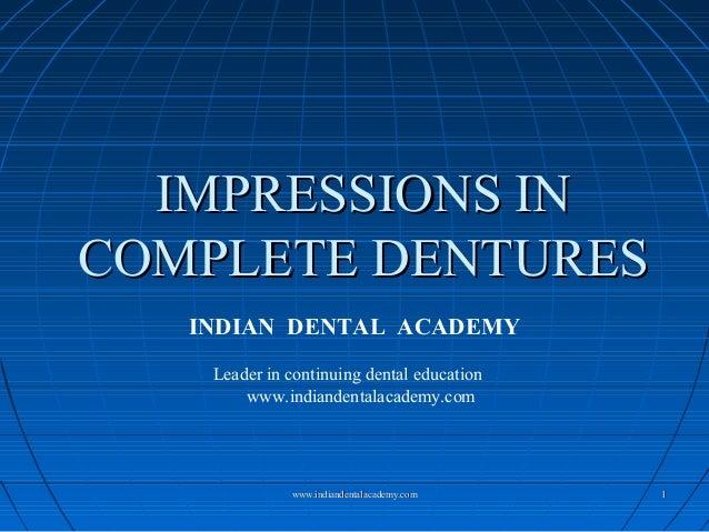 11 IMPRESSIONS INIMPRESSIONS IN COMPLETE DENTURESCOMPLETE DENTURES INDIAN DENTAL ACADEMY Leader in continuing dental educa...
