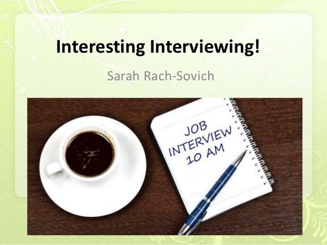 Interesting Interviewing!      Sarah Rach-Sovich