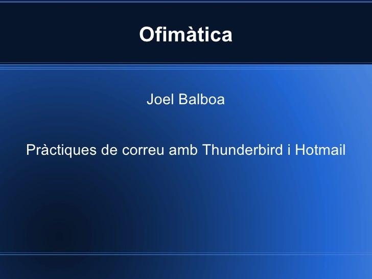 Ofimàtica Joel Balboa Pràctiques de correu amb Thunderbird i Hotmail