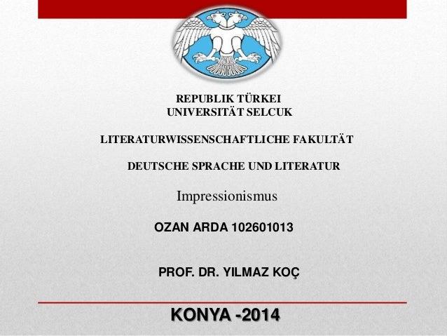 OZAN ARDA 102601013 PROF. DR. YILMAZ KOÇ KONYA -2014 REPUBLIK TÜRKEI UNIVERSITÄT SELCUK LITERATURWISSENSCHAFTLICHE FAKULTÄ...