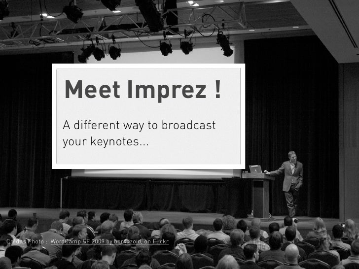 Meet Imprez !                   A different way to broadcast                   your keynotes...Crédits Photo : WordCamp SF...