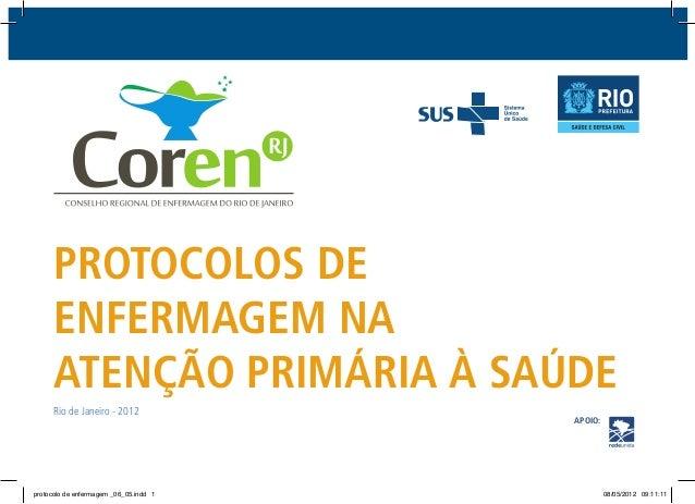 PROTOCOLOS DE ENFERMAGEM NA ATENÇÃO PRIMÁRIA À SAÚDE Rio de Janeiro - 2012 APOIO: protocolo de enfermagem _06_05.indd 1 08...