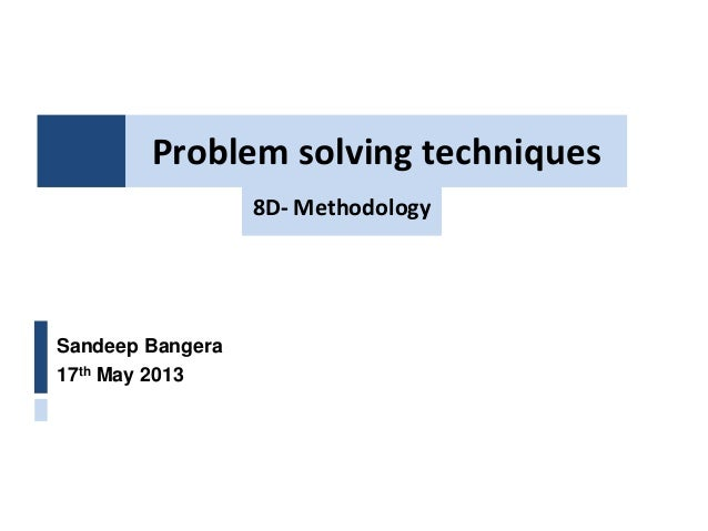 Problem solving techniquesSandeep Bangera17th May 20138D- Methodology