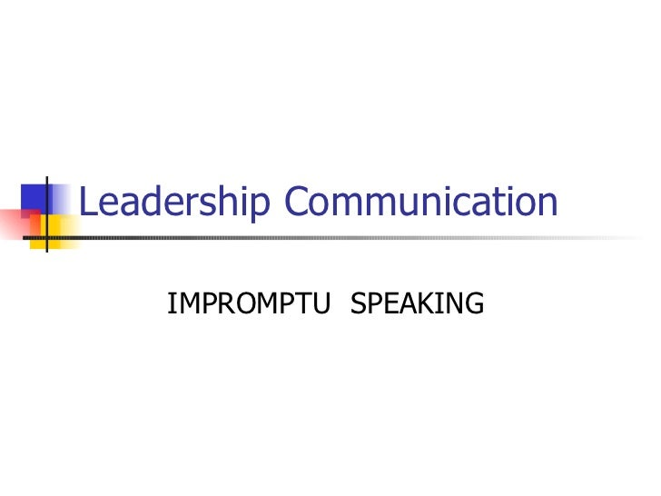 Leadership Communication IMPROMPTU  SPEAKING
