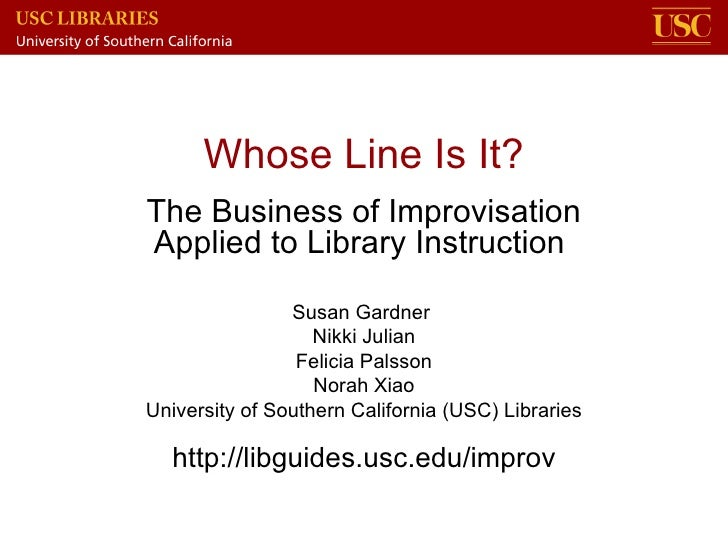 Whose Line Is It? The Business of Improvisation Applied to Library Instruction  Susan Gardner  Nikki Julian Felicia Palsso...