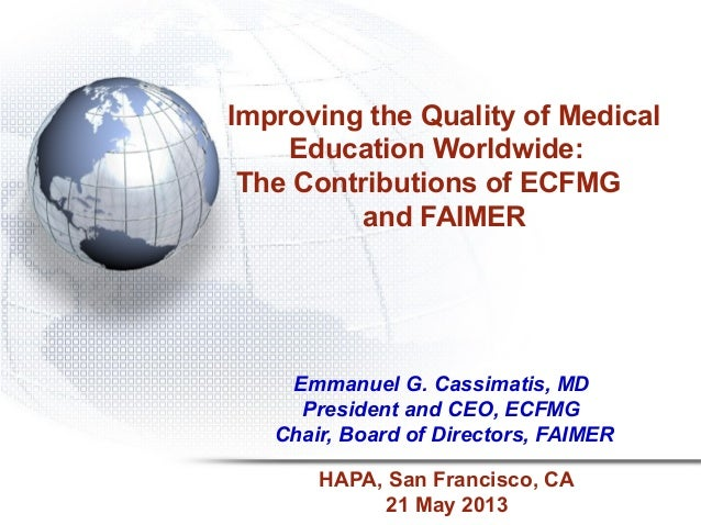 Improving the Quality of Medical Education Worldwide: The Contributions of ECFMG and FAIMER Emmanuel G. Cassimatis, MD Pre...