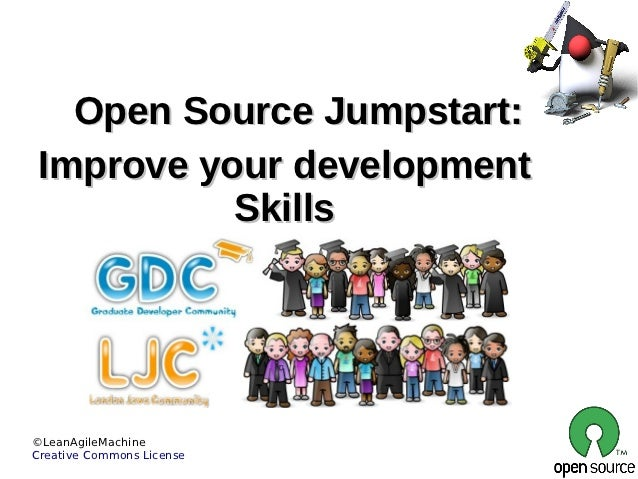 Open Source Jumpstart: Improve your development           Skills©LeanAgileMachineCreative Commons License