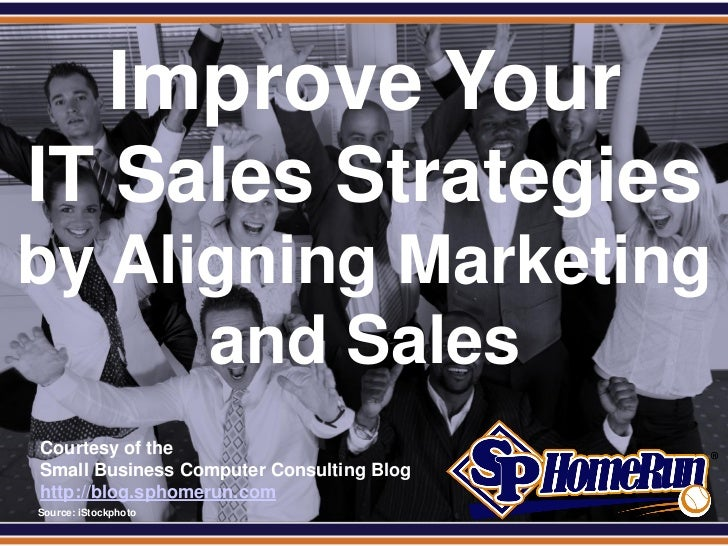 SPHomeRun.com               Improve Your IT Sales Strategiesby Aligning Marketing      and Sales  Courtesy of the  Small B...
