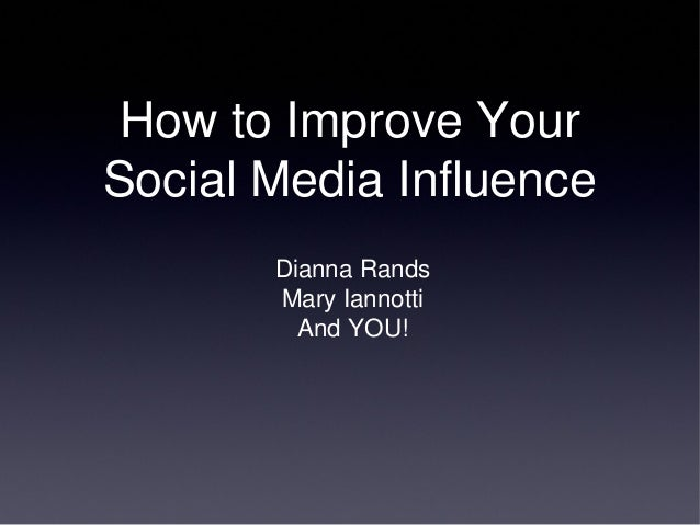 How to Improve Your Social Media Influence Dianna Rands Mary Iannotti And YOU!