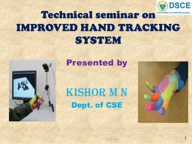 Technical seminar onIMPROVED HAND TRACKING        SYSTEM       Presented by      KISHOR M N       Dept. of CSE            ...