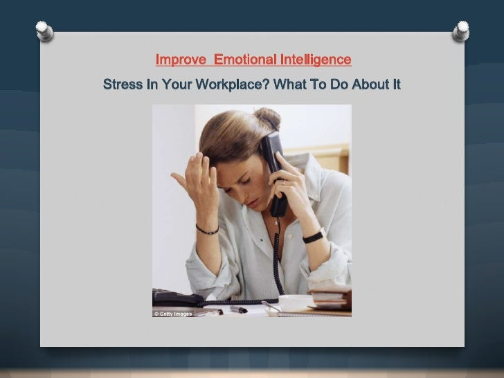 Improve Emotional IntelligenceStress In Your Workplace? What To Do About It