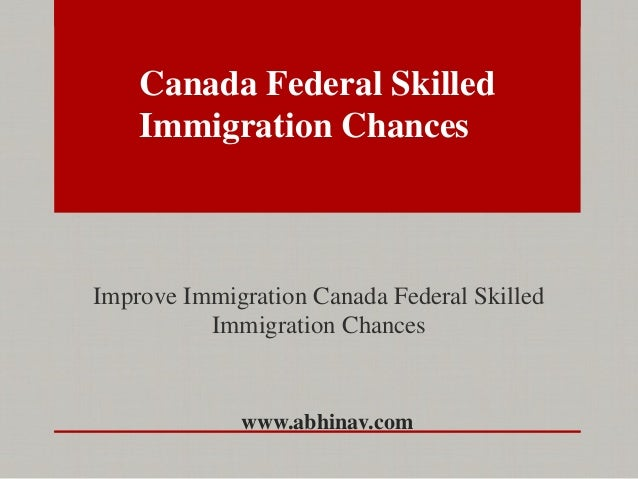 Improve immigration canada federal skilled immigration chances