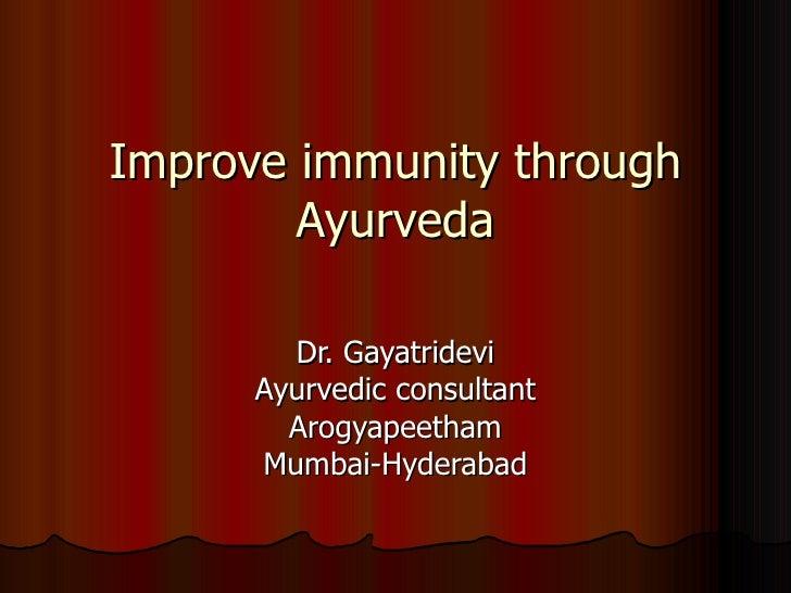 Improve immunity through Ayurveda Dr. Gayatridevi Ayurvedic consultant Arogyapeetham Mumbai-Hyderabad