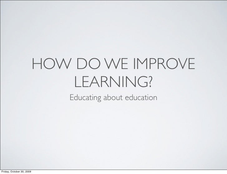 How to improve learning