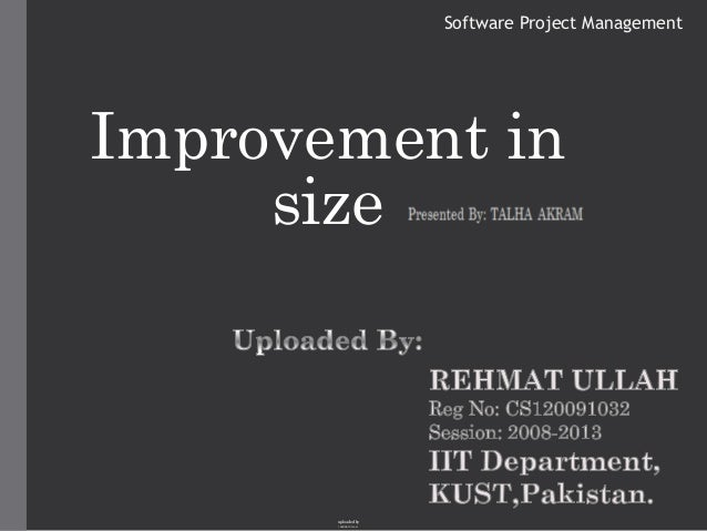 Software Project ManagementImprovement in     size       uploaded by       : REHMAT ULLAH