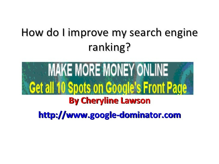 How do I improve my search engine ranking? By Cheryline Lawson http://www.google-dominator.com