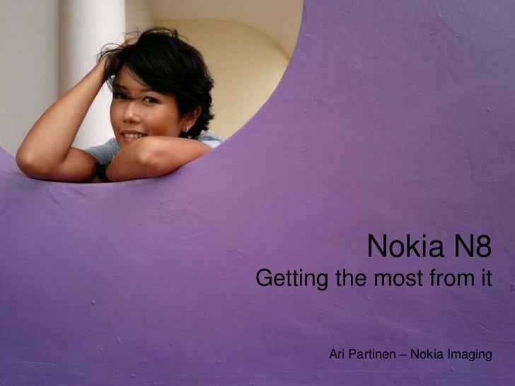 Nokia N8 Getting the most from itAri Partinen – Nokia Imaging<br />