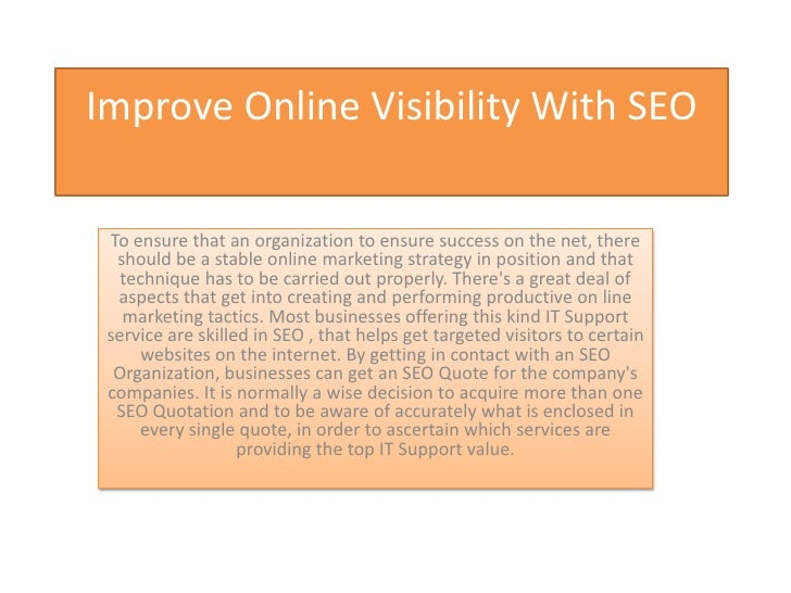 Improve Online Visibility With SEO To ensure that an organization to ensure success on the net, there  should be a stable ...