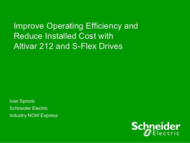 Improve Operating Efficiency and Reduce Installed Cost with Altivar 212 and S-Flex DrivesIvan SpronkSchneider ElectricIndu...