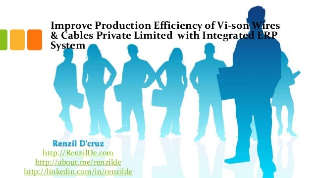 Improve Production Efficiency of Vi-son Wires & Cables Private Limited with Integrated ERP System  Renzil D'cruz http://Re...