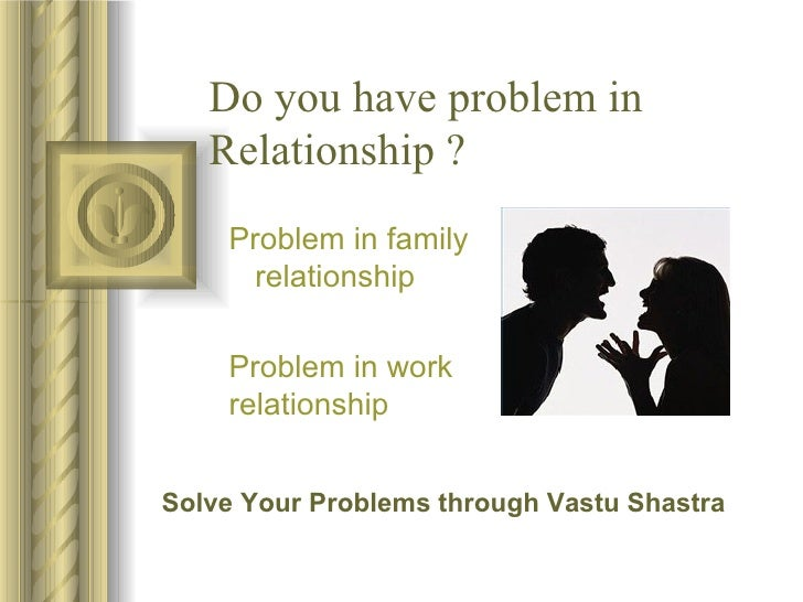 Do you have problem in  Relationship ? Problem in family  relationship Problem in work  relationship Solve Your Problems t...